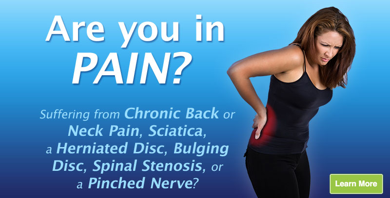 Are you in PAIN? Suffering from Chronic Back or Neck Pain, Sciatica, a Herniated Disc, Bulging Disc, Spinal Stenosis, or a Pinched Nerve?